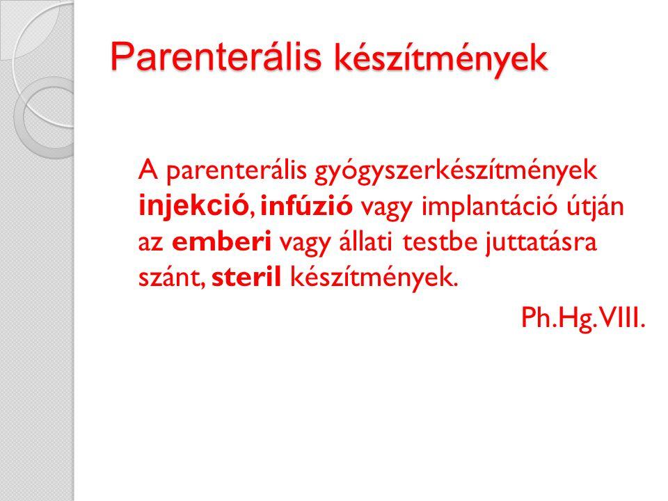Parenterális készítmények A parenterális gyógyszerkészítmények injekció, infúzió vagy implantáció útján az emberi vagy állati testbe juttatásra szánt, steril készítmények.