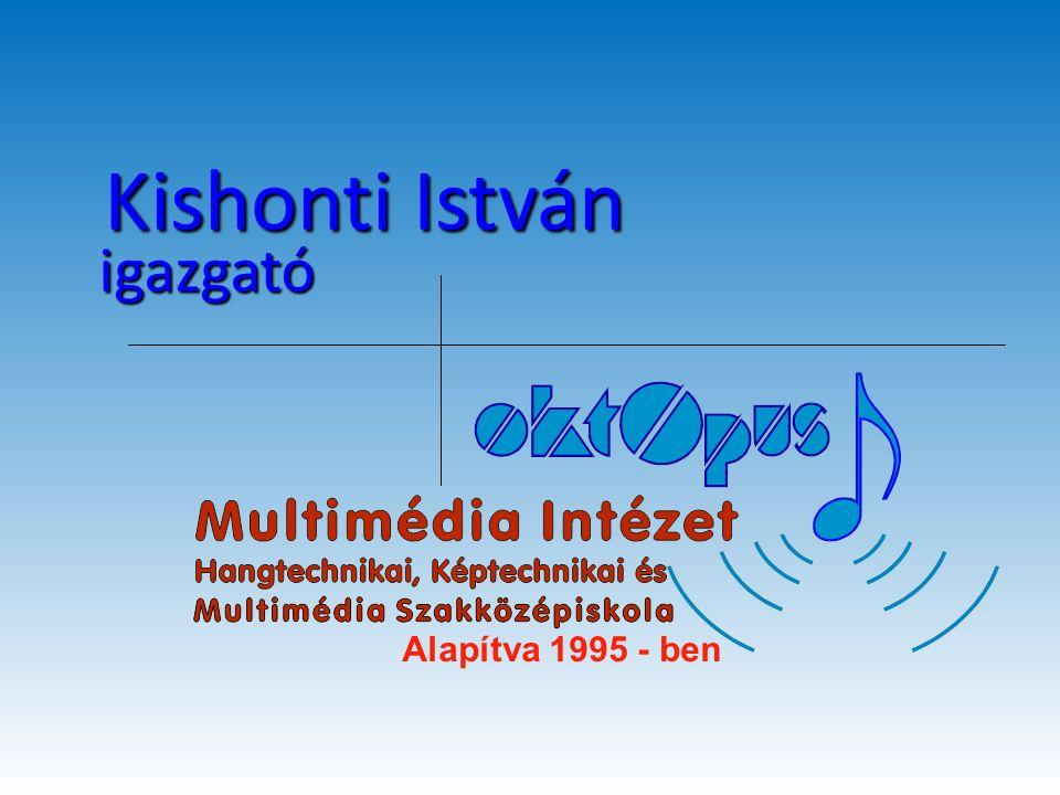 Alapítva 1995 - ben Kishonti István igazgató