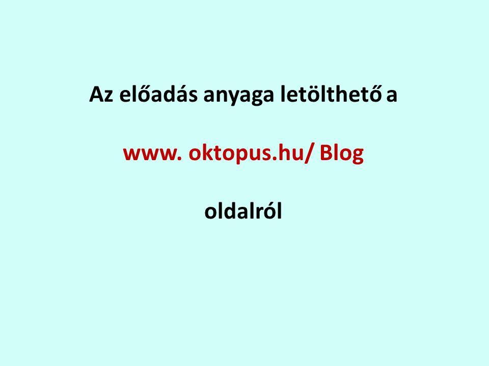Az előadás anyaga letölthető a www. oktopus.hu/ Blog oldalról