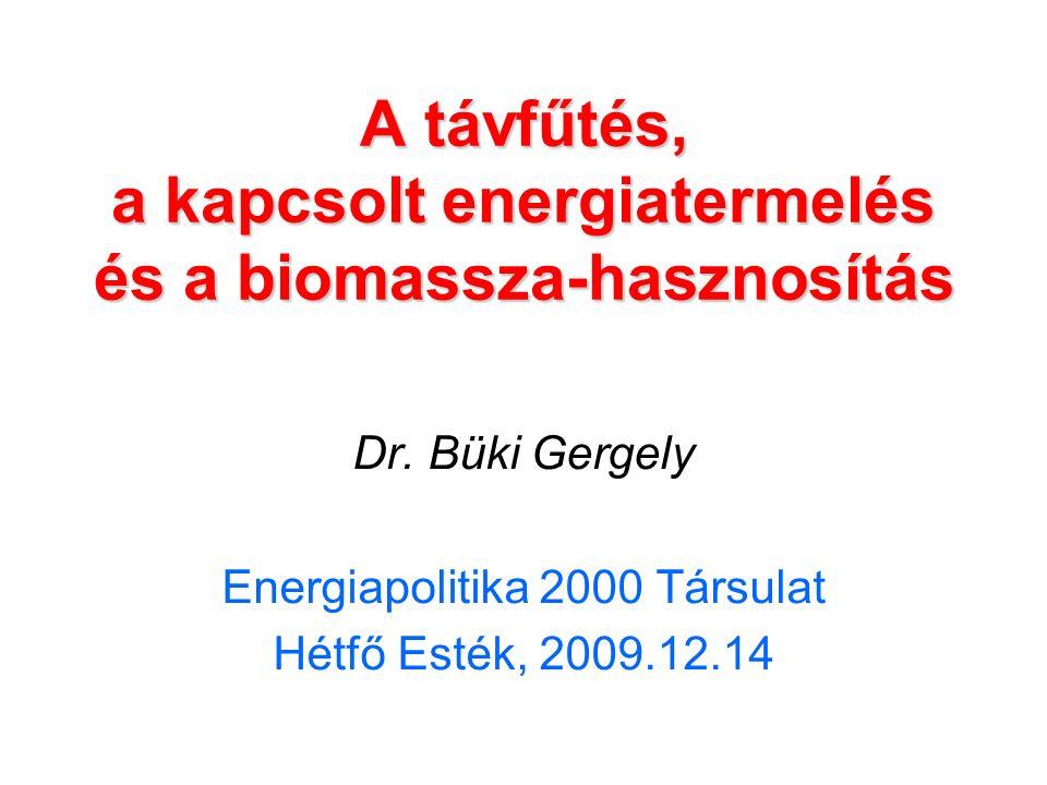 A távfűtés, a kapcsolt energiatermelés és a biomassza-hasznosítás Dr.
