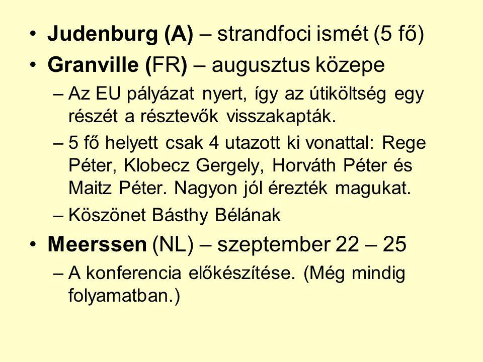 Judenburg (A) – strandfoci ismét (5 fő) Granville (FR) – augusztus közepe –Az EU pályázat nyert, így az útiköltség egy részét a résztevők visszakapták