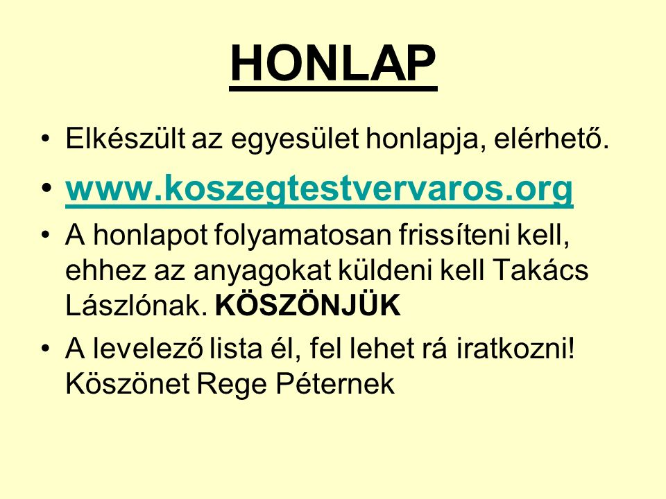 HONLAP Elkészült az egyesület honlapja, elérhető. www.koszegtestvervaros.org A honlapot folyamatosan frissíteni kell, ehhez az anyagokat küldeni kell