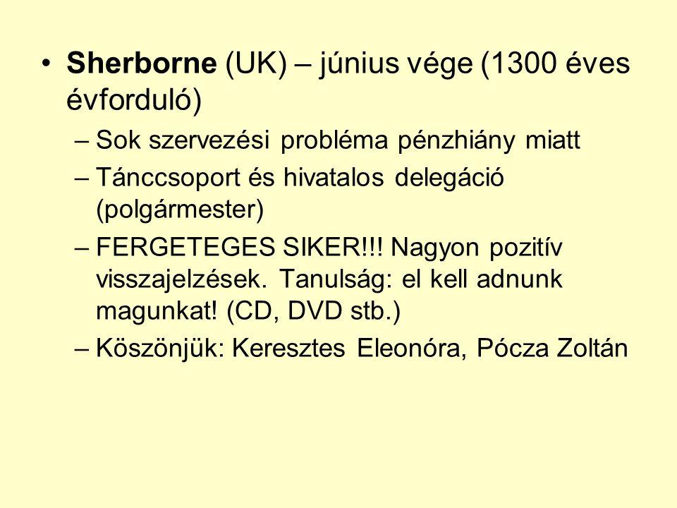 Sherborne (UK) – június vége (1300 éves évforduló) –Sok szervezési probléma pénzhiány miatt –Tánccsoport és hivatalos delegáció (polgármester) –FERGETEGES SIKER!!.