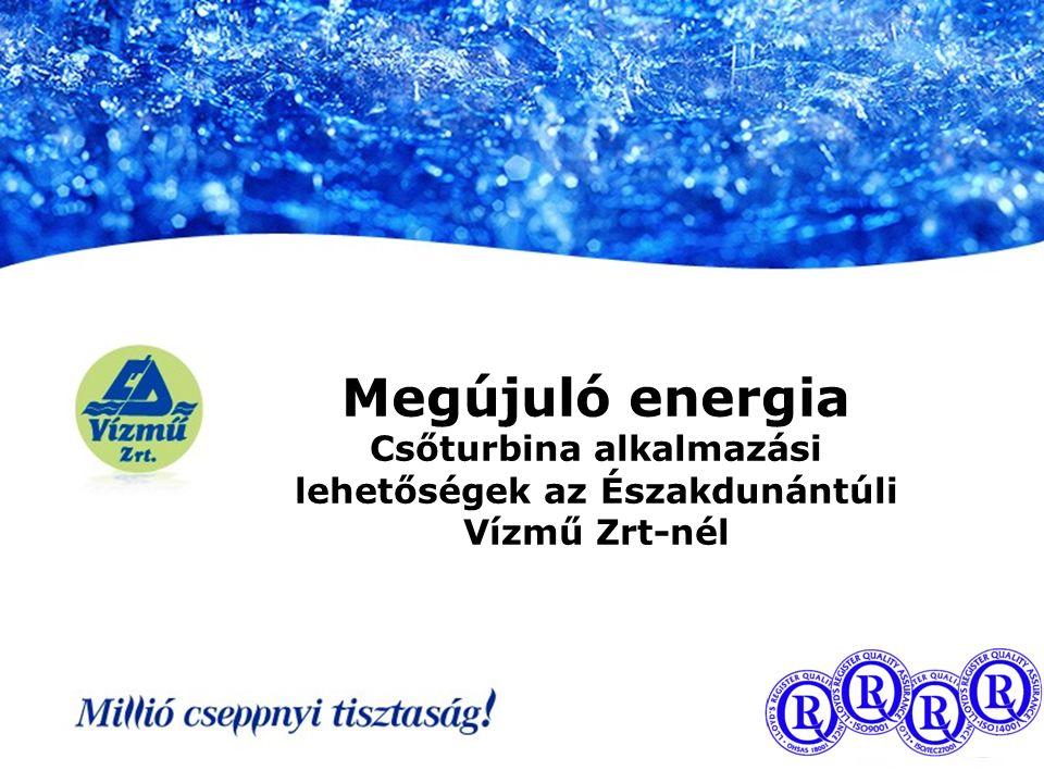 Megújuló energia Csőturbina alkalmazási lehetőségek az Északdunántúli Vízmű Zrt-nél