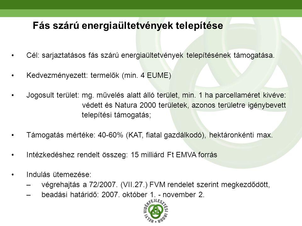 24 Fás szárú energiaültetvények telepítése Cél: sarjaztatásos fás szárú energiaültetvények telepítésének támogatása. Kedvezményezett: termelők (min. 4