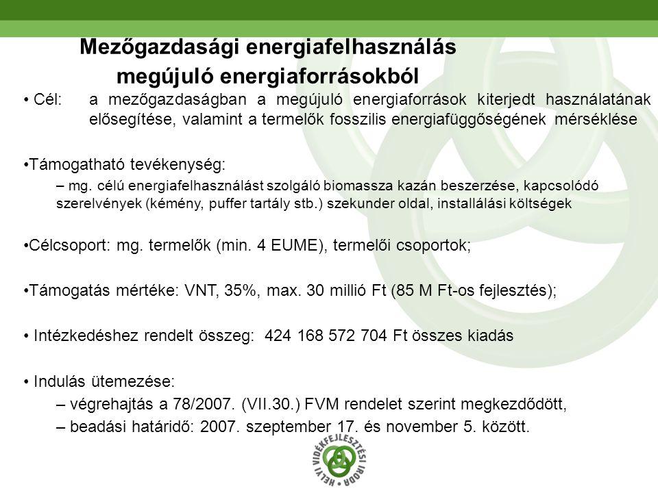 25 Mezőgazdasági energiafelhasználás megújuló energiaforrásokból Cél: a mezőgazdaságban a megújuló energiaforrások kiterjedt használatának elősegítése, valamint a termelők fosszilis energiafüggőségének mérséklése Támogatható tevékenység: – mg.