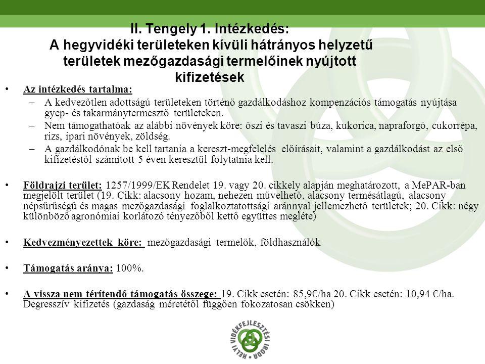 42 II. Tengely 1. Intézkedés: A hegyvidéki területeken kívüli hátrányos helyzetű területek mezőgazdasági termelőinek nyújtott kifizetések Az intézkedé