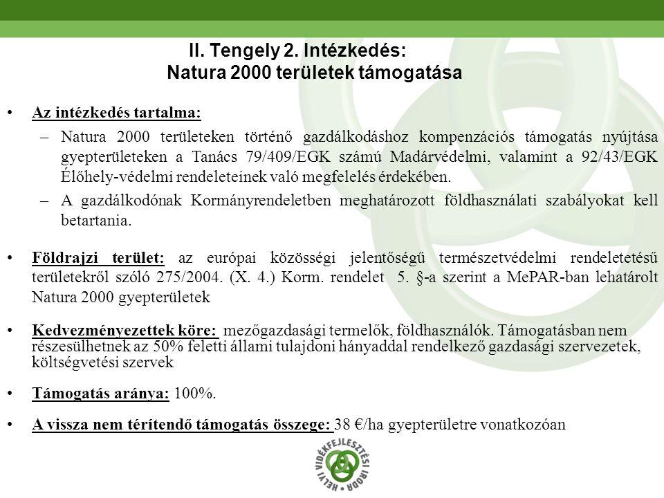 43 II. Tengely 2. Intézkedés: Natura 2000 területek támogatása Az intézkedés tartalma: –Natura 2000 területeken történő gazdálkodáshoz kompenzációs tá