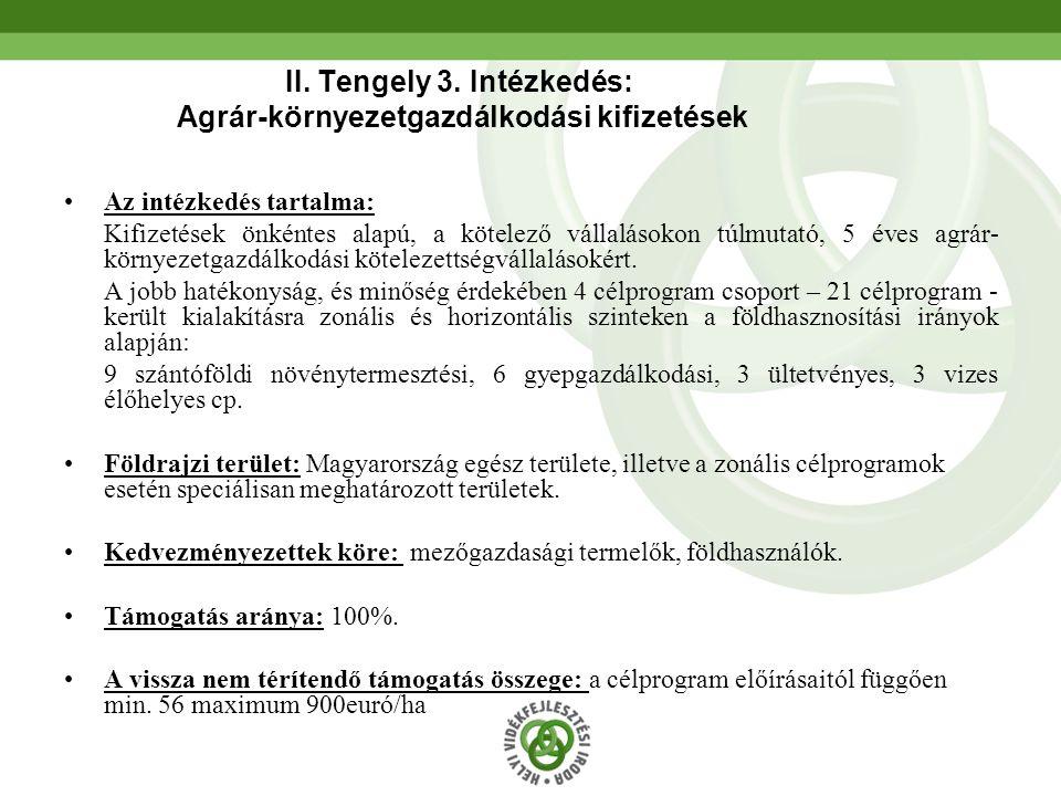 44 II. Tengely 3. Intézkedés: Agrár-környezetgazdálkodási kifizetések Az intézkedés tartalma: Kifizetések önkéntes alapú, a kötelező vállalásokon túlm