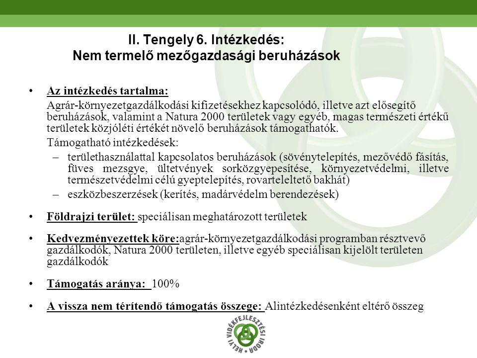 47 II. Tengely 6. Intézkedés: Nem termelő mezőgazdasági beruházások Az intézkedés tartalma: Agrár-környezetgazdálkodási kifizetésekhez kapcsolódó, ill