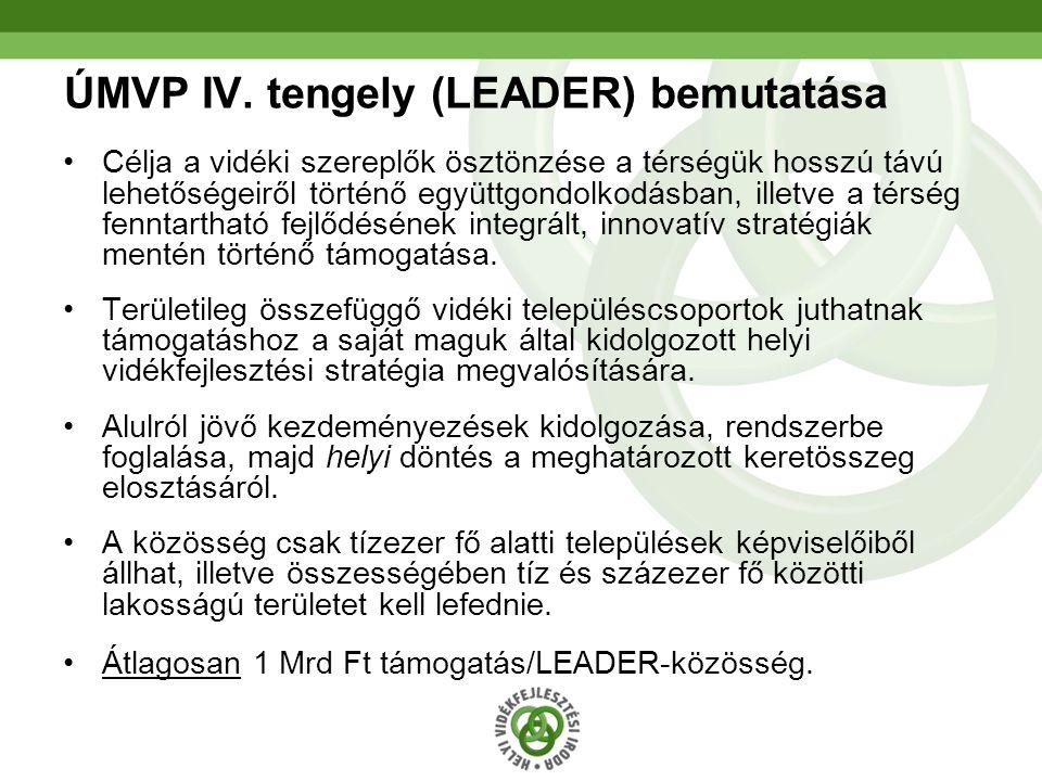 68 ÚMVP IV. tengely (LEADER) bemutatása Célja a vidéki szereplők ösztönzése a térségük hosszú távú lehetőségeiről történő együttgondolkodásban, illetv