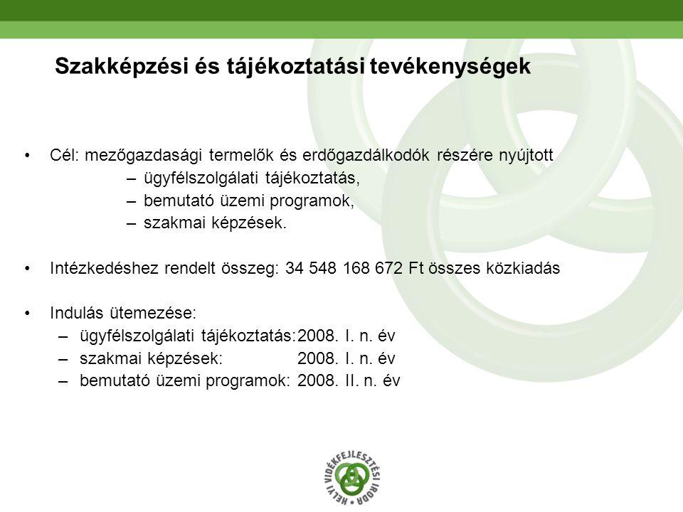 8 Szakképzési és tájékoztatási tevékenységek Cél: mezőgazdasági termelők és erdőgazdálkodók részére nyújtott –ügyfélszolgálati tájékoztatás, –bemutató