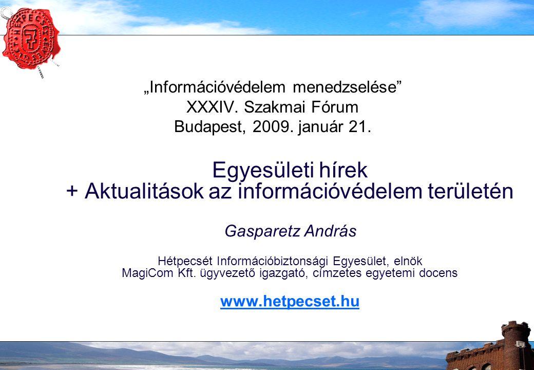 """""""Információvédelem menedzselése"""" XXXIV. Szakmai Fórum Budapest, 2009. január 21. Egyesületi hírek + Aktualitások az információvédelem területén Gaspar"""
