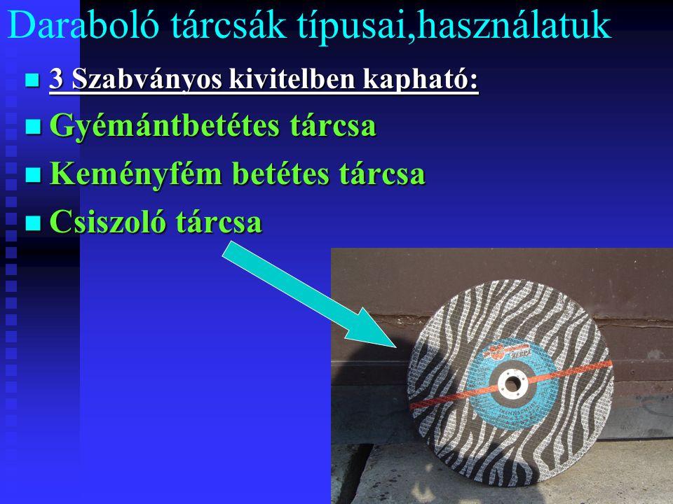 Daraboló tárcsák típusai,használatuk 3 Szabványos kivitelben kapható: 3 Szabványos kivitelben kapható: Gyémántbetétes tárcsa Gyémántbetétes tárcsa Keményfém betétes tárcsa Keményfém betétes tárcsa Csiszoló tárcsa Csiszoló tárcsa