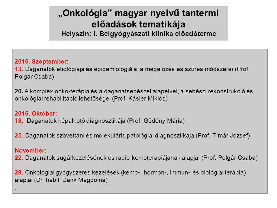 2016. Szeptember: 13. Daganatok etiológiája és epidemiológiája, a megelőzés és szűrés módszerei (Prof. Polgár Csaba) 20. A komplex onko-terápia és a d