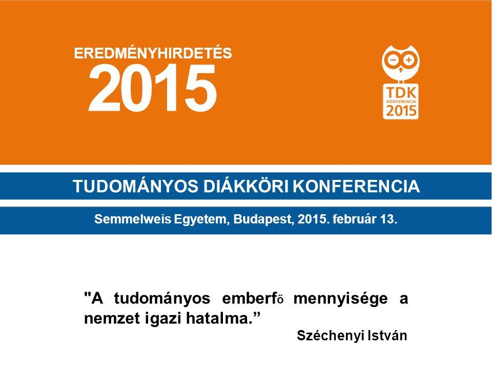 A tudományos emberf ő mennyisége a nemzet igazi hatalma. Széchenyi István EREDMÉNYHIRDETÉS 2015 Semmelweis Egyetem, Budapest, 2015.