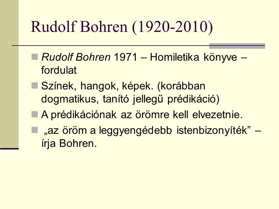 Rudolf Bohren (1920-2010) Rudolf Bohren 1971 – Homiletika könyve – fordulat Színek, hangok, képek.