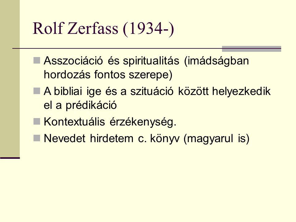 Rolf Zerfass (1934-) Asszociáció és spiritualitás (imádságban hordozás fontos szerepe) A bibliai ige és a szituáció között helyezkedik el a prédikáció Kontextuális érzékenység.