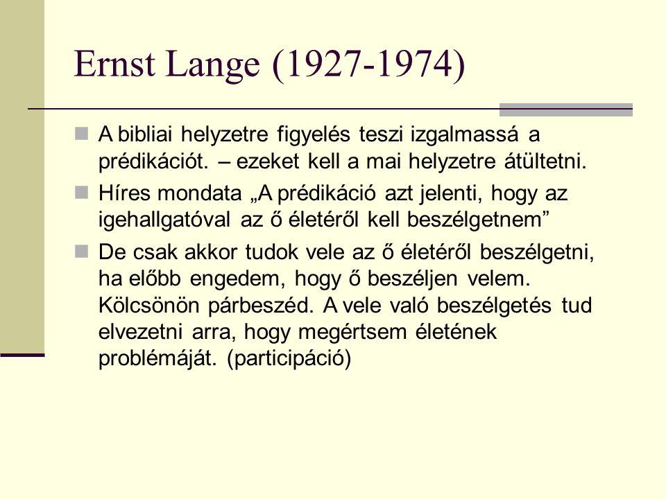 Ernst Lange (1927-1974) A bibliai helyzetre figyelés teszi izgalmassá a prédikációt.
