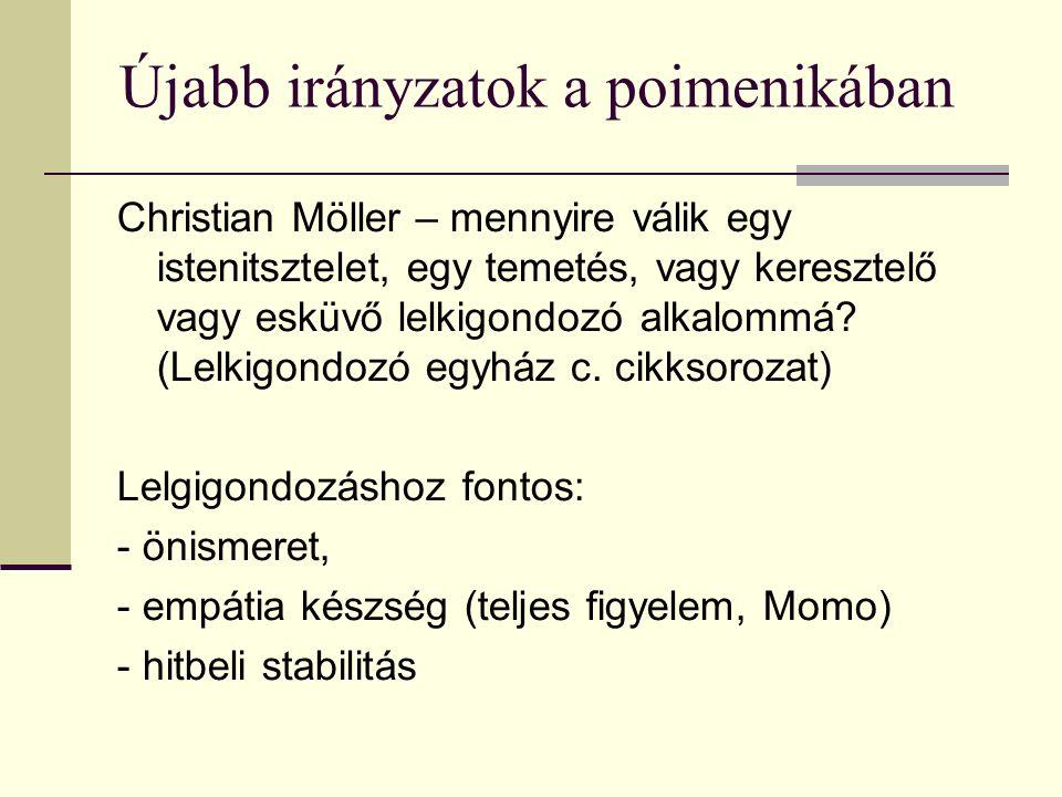 Újabb irányzatok a poimenikában Christian Möller – mennyire válik egy istenitsztelet, egy temetés, vagy keresztelő vagy esküvő lelkigondozó alkalommá.