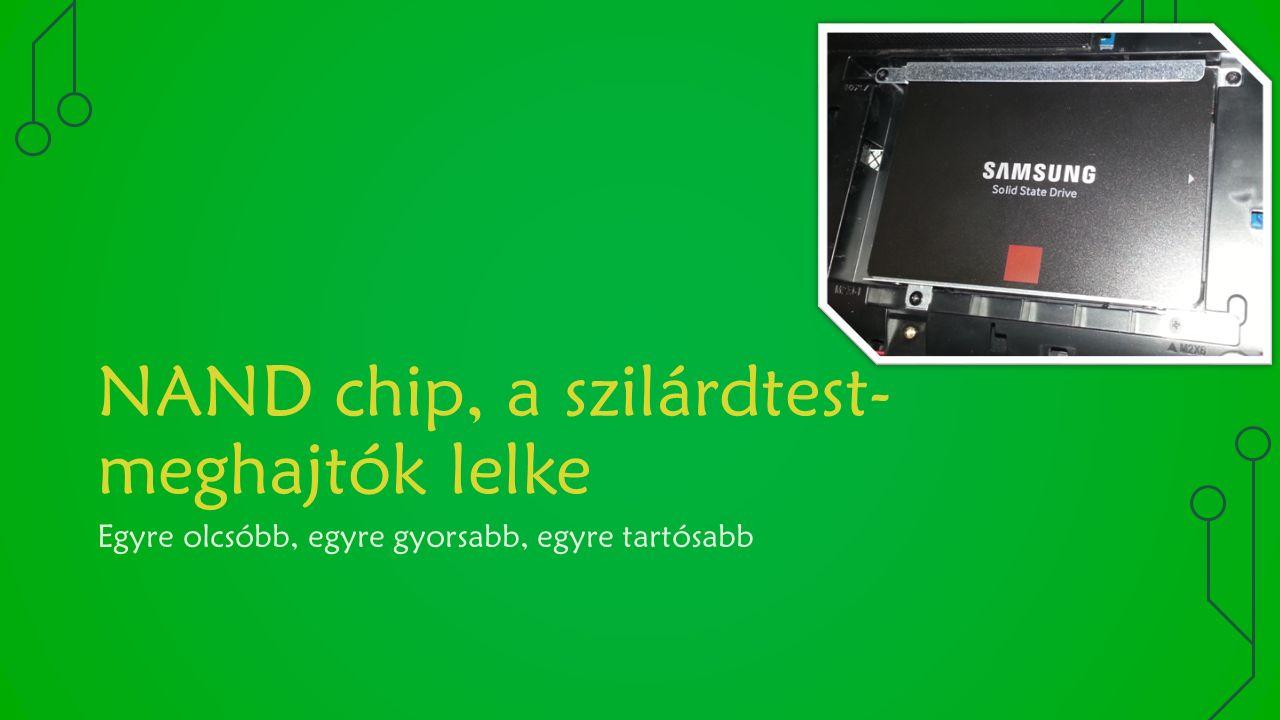 NAND chip, a szilárdtest- meghajtók lelke Egyre olcsóbb, egyre gyorsabb, egyre tartósabb