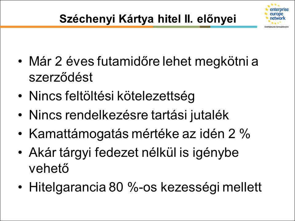 Széchenyi Kártya hitel II. előnyei Már 2 éves futamidőre lehet megkötni a szerződést Nincs feltöltési kötelezettség Nincs rendelkezésre tartási jutalé