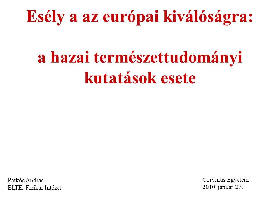 Esély a az európai kiválóságra: a hazai természettudományi kutatások esete Corvinus Egyetem 2010.