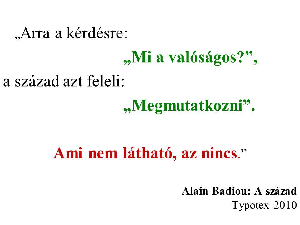 """Alain Badiou: A század Typotex 2010 """" Arra a kérdésre: """"Mi a valóságos , a század azt feleli: """"Megmutatkozni ."""