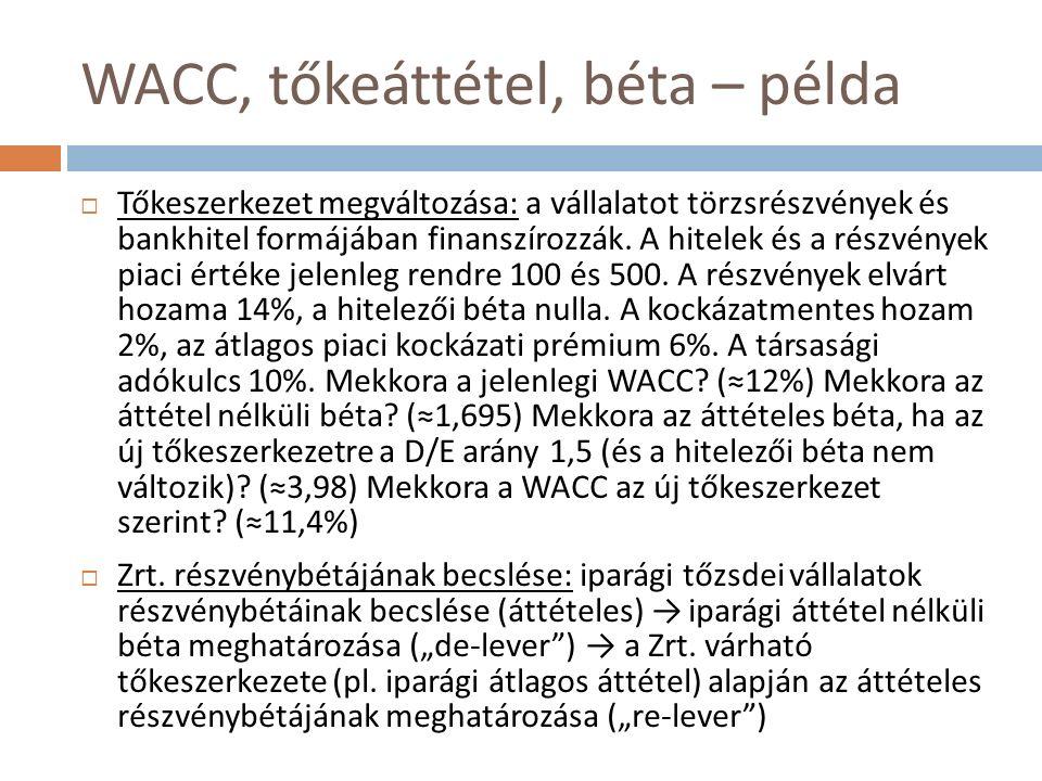 WACC, tőkeáttétel, béta – példa  Tőkeszerkezet megváltozása: a vállalatot törzsrészvények és bankhitel formájában finanszírozzák.