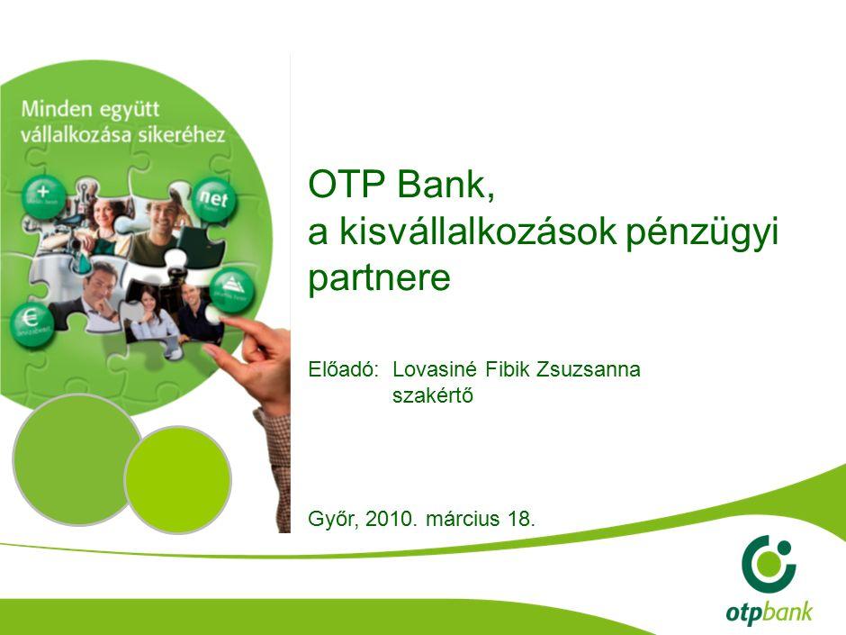 OTP Bank, a kisvállalkozások pénzügyi partnere Előadó:Lovasiné Fibik Zsuzsanna szakértő Győr, 2010.
