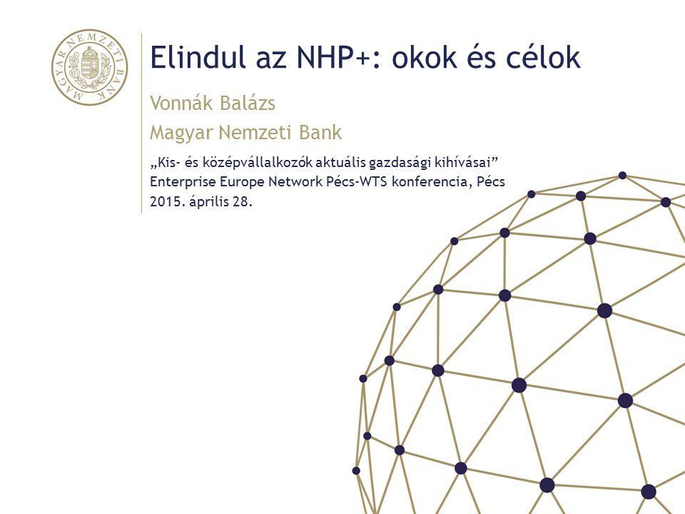 """Elindul az NHP+: okok és célok """"Kis- és középvállalkozók aktuális gazdasági kihívásai Enterprise Europe Network Pécs-WTS konferencia, Pécs 2015."""