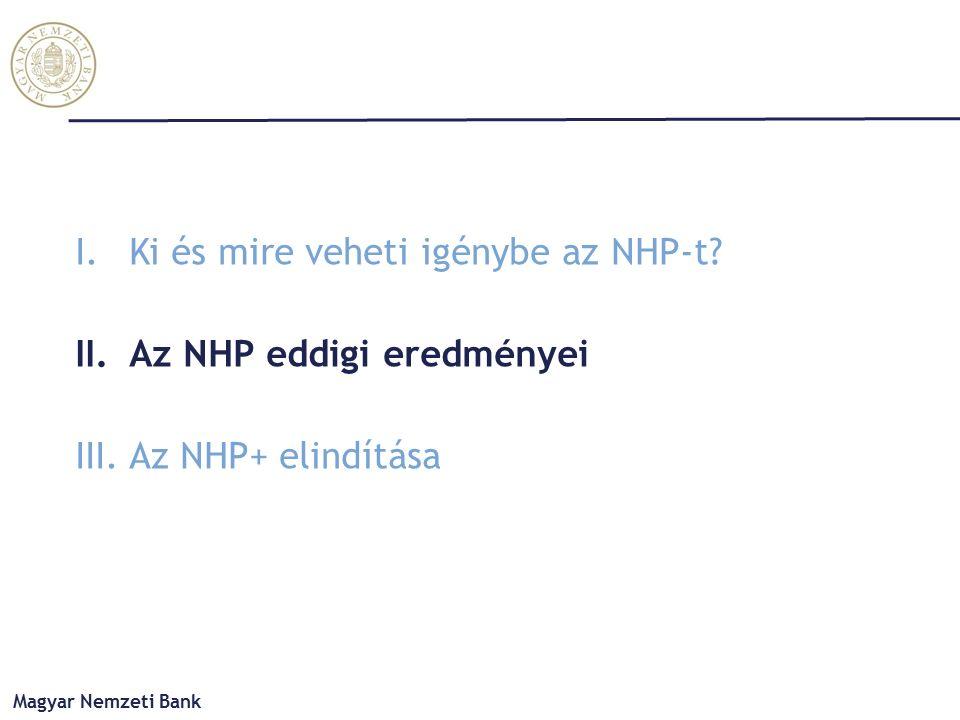 I.Ki és mire veheti igénybe az NHP-t? II.Az NHP eddigi eredményei III. Az NHP+ elindítása