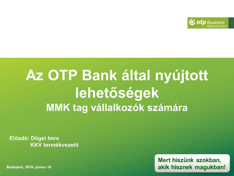 Az OTP Bank által nyújtott lehetőségek MMK tag vállalkozók számára Budapest, 2016.