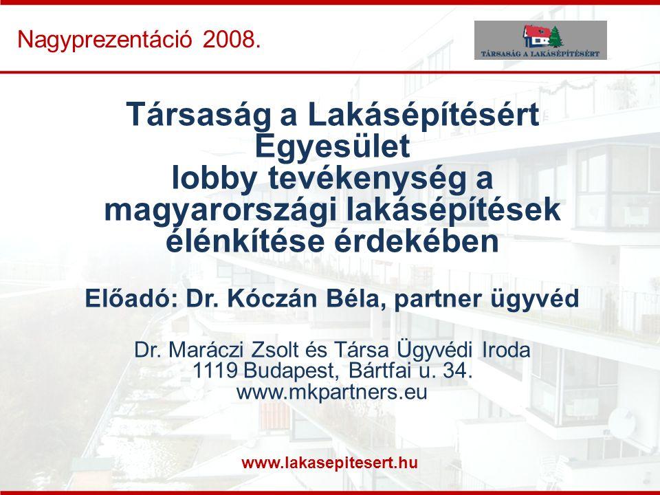 www.lakasepitesert.hu Nagyprezentáció 2008. Társaság a Lakásépítésért Egyesület lobby tevékenység a magyarországi lakásépítések élénkítése érdekében E