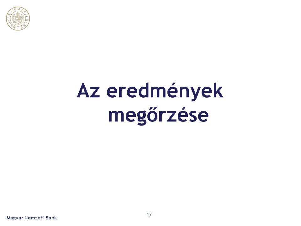 Az eredmények megőrzése Magyar Nemzeti Bank 17