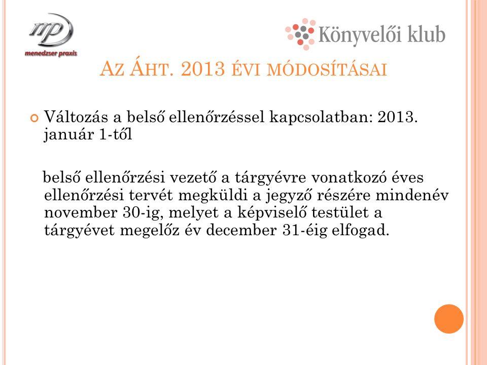 A Z Á HT. 2013 ÉVI MÓDOSÍTÁSAI Változás a belső ellenőrzéssel kapcsolatban: 2013.
