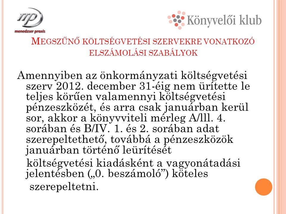 M EGSZŰNŐ KÖLTSÉGVETÉSI SZERVEKRE VONATKOZÓ ELSZÁMOLÁSI SZABÁLYOK Amennyiben az önkormányzati költségvetési szerv 2012.