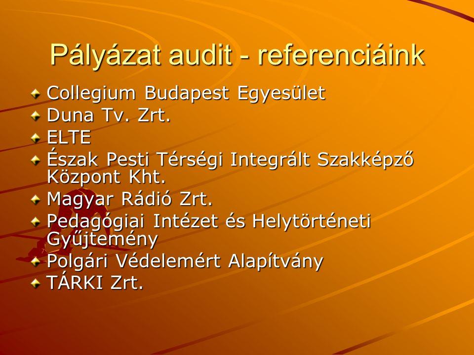 Pályázat audit - referenciáink Collegium Budapest Egyesület Duna Tv. Zrt. ELTE Észak Pesti Térségi Integrált Szakképző Központ Kht. Magyar Rádió Zrt.