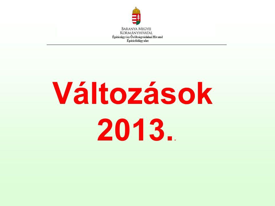 Építésügyi és Örökségvédelmi Hivatal Építésfelügyelet Változások 2013..