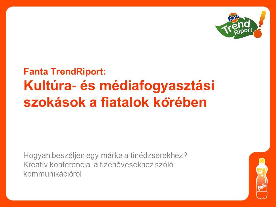 Fanta TrendRiport: Kultúra ‐ és médiafogyasztási szokások a fiatalok ko ̈ rében Hogyan beszéljen egy márka a tinédzserekhez.