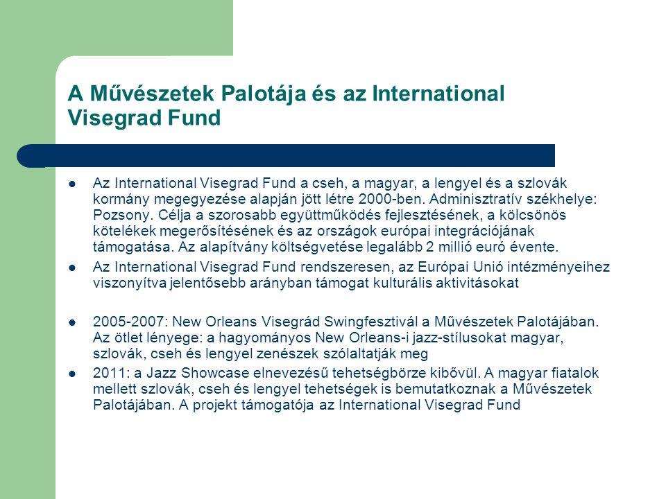 A Művészetek Palotája és az International Visegrad Fund Az International Visegrad Fund a cseh, a magyar, a lengyel és a szlovák kormány megegyezése al