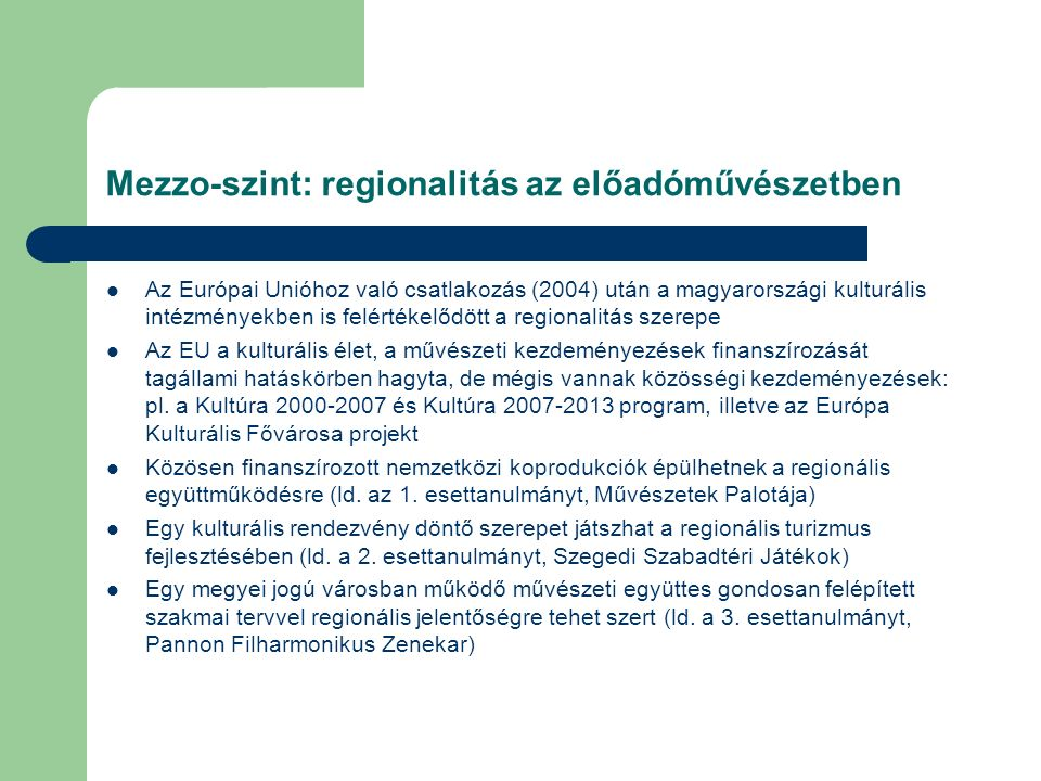 Mezzo-szint: regionalitás az előadóművészetben Az Európai Unióhoz való csatlakozás (2004) után a magyarországi kulturális intézményekben is felértékel