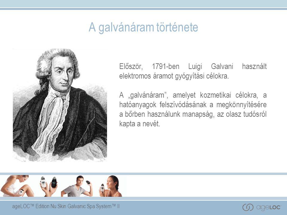 ageLOC™ Edition Nu Skin Galvanic Spa System™ II A galvánáram története Először, 1791-ben Luigi Galvani használt elektromos áramot gyógyítási célokra.