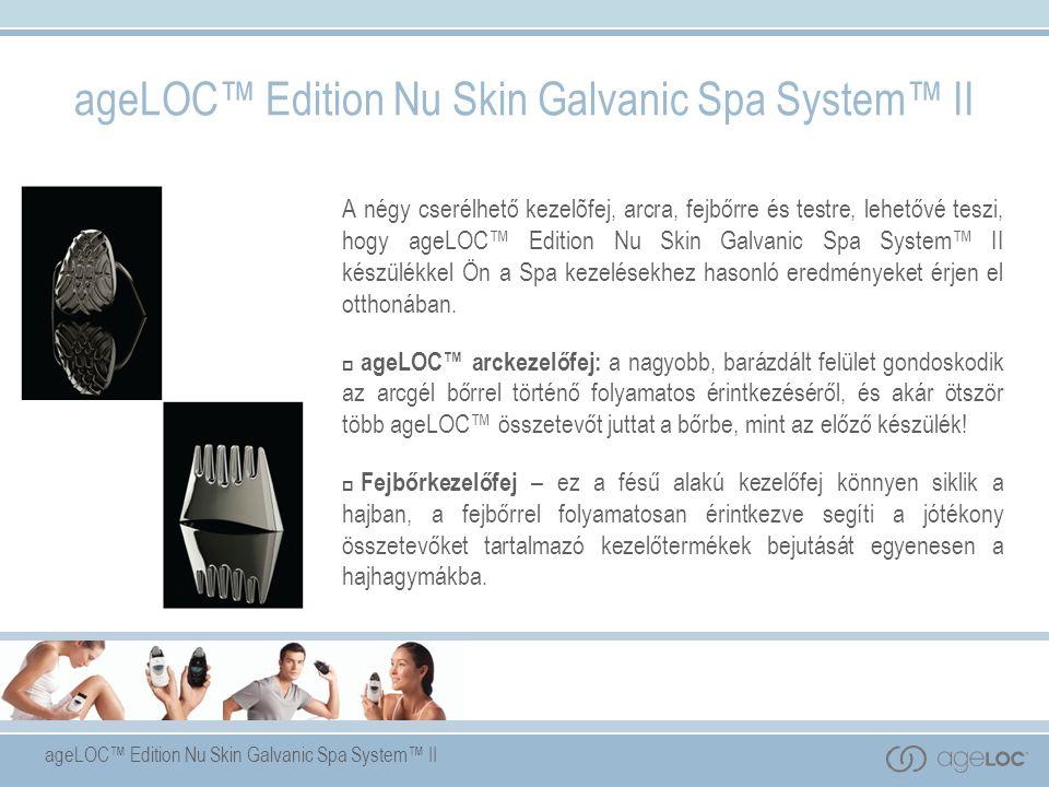 A négy cserélhető kezelõfej, arcra, fejbőrre és testre, lehetővé teszi, hogy ageLOC™ Edition Nu Skin Galvanic Spa System™ II készülékkel Ön a Spa kezelésekhez hasonló eredményeket érjen el otthonában.
