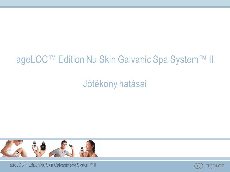 ageLOC™ Edition Nu Skin Galvanic Spa System™ II Jótékony hatásai