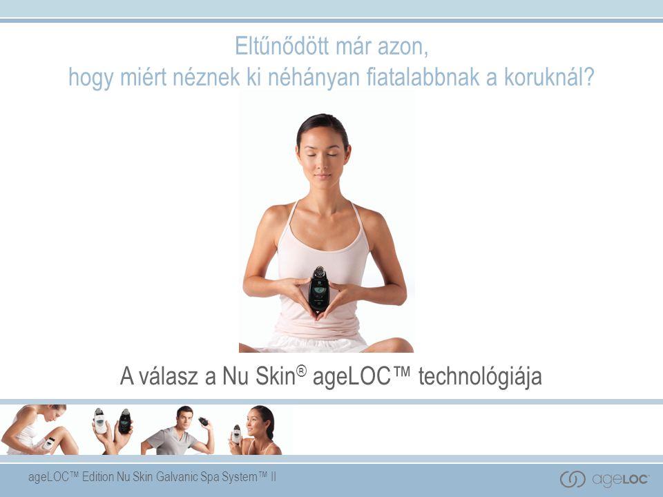 ageLOC™ Edition Nu Skin Galvanic Spa System™ II Eltűnődött már azon, hogy miért néznek ki néhányan fiatalabbnak a koruknál.