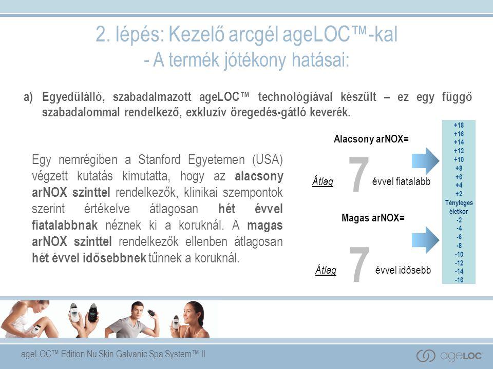 ageLOC™ Edition Nu Skin Galvanic Spa System™ II a) Egyedülálló, szabadalmazott ageLOC™ technológiával készült – ez egy függő szabadalommal rendelkező, exkluzív öregedés-gátló keverék.