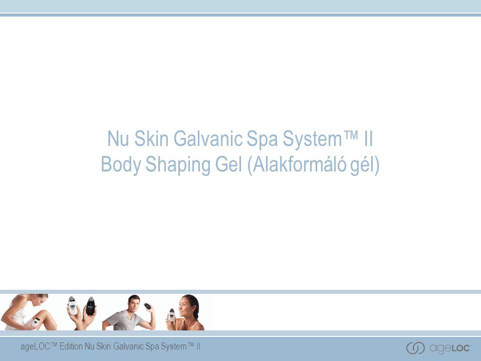 ageLOC™ Edition Nu Skin Galvanic Spa System™ II Nu Skin Galvanic Spa System™ II Body Shaping Gel (Alakformáló gél)