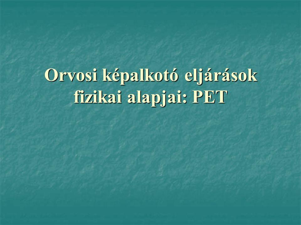 Orvosi képalkotó eljárások fizikai alapjai: PET
