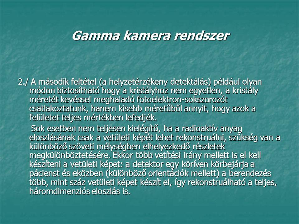 Gamma kamera rendszer 2./ A második feltétel (a helyzetérzékeny detektálás) például olyan módon biztosítható hogy a kristályhoz nem egyetlen, a kristá